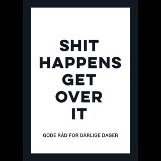 Shit happens get over it – gode råd for dårlige dager